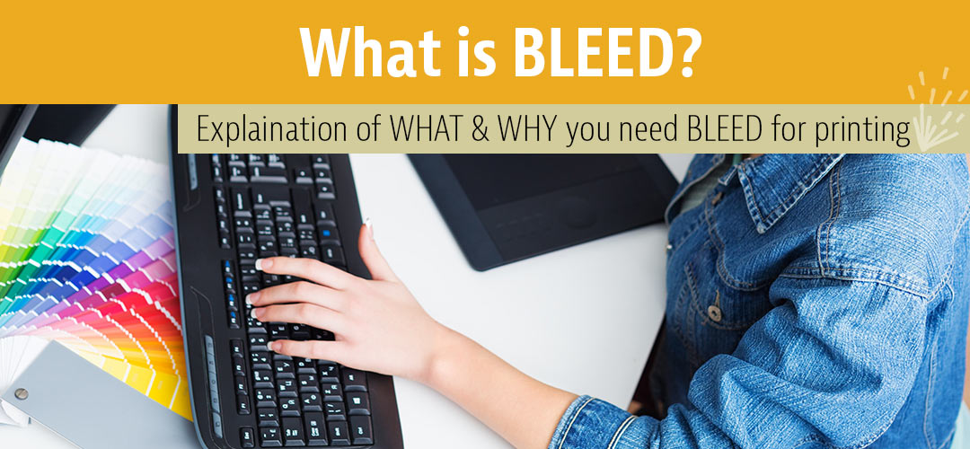 What is BLEED and why do I need to include it when printing?